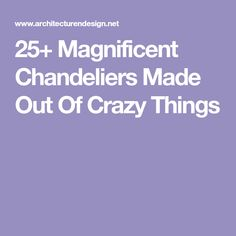 25+ Magnificent Chandeliers Made Out Of Crazy Things