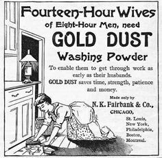 Fourteen-Hour wives of Eight-Hour men, need Gold Dust Washing Powder to enable them to get through work as early as their husbands.