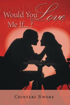 Would You Love Me If . . . ? by Chinyere Nwoke