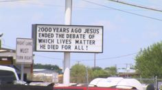 The sign put up by the Wagner Supply Company looks over 42nd and West County Road in Odessa. It reads 2000 years ago Jesus ended the debate of which lives matter. He died for all.