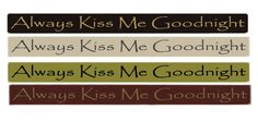 "Country Marketplace - Always Kiss Me Goodnight 36"" Sign, $24.99 (http://www.countrymarketplaces.com/always-kiss-me-goodnight-36-sign/) #SubliminalParenting"