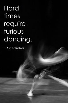 Dance with your heart and get though the hard times. #DanceRockIt #Inspiration #Kickstarter Alice Walker.