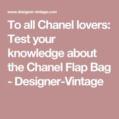 To all Chanel lovers: Test your knowledge about the Chanel Flap Bag - Designer-Vintage
