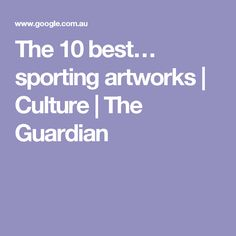 The 10 best… sporting artworks | Culture | The Guardian