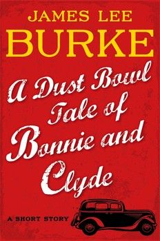 A Dust Bowl Tale of Bonnie and Clyde By James Lee Burke