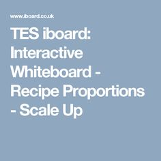TES iboard: Interactive Whiteboard - Recipe Proportions - Scale Up