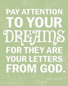 Pay attention to your dreams.