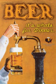 Beer: It's What's for Dinner Prints by Robert Downs at AllPosters.com