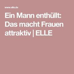 Ein Mann enthüllt: Das macht Frauen attraktiv | ELLE