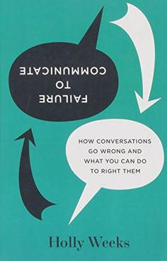 Failure to Communicate: How Conversations Go Wrong and What You Can Do to Right Them by Holly Weeks http://www.amazon.com/dp/142213749X/ref=cm_sw_r_pi_dp_2s27vb045BF8M