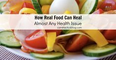 How Real Food Can Heal Almost Any Health Issue