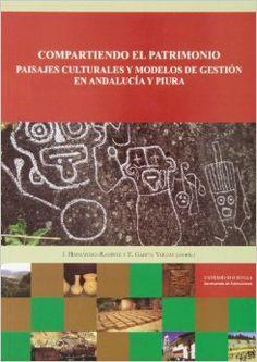Compartiendo el patrimonio : paisajes culturales y modelos de gestión en Andalucia y Piura, 2013 http://absysnet.bbtk.ull.es/cgi-bin/abnetopac01?TITN=501356