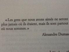 Les gens que nous avons aimés ne seront jamais où ils étaient, mais ils sont partout où nous sommes. - Alexandre Dumas