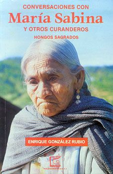 Maria Sabina Oaxacas famous witch doctor who found medicine from mushrooms