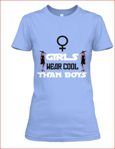 It's no secret that girls wear cooler than boys when it comes to fashion. So we decided to make a shirt with simple design but had a strong since of message through out the world! Making Shirts, Girls Wear, Simple Designs, Cool Girl, How To Make, How To Wear, Just For You, Things To Come, Strong