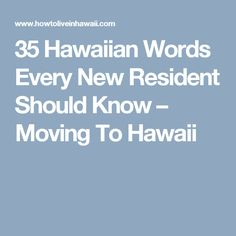 35 Hawaiian Words Every New Resident Should Know – Moving To Hawaii