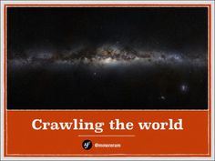 crawling-the-world-by-marc-morera by Marc Morera via Slideshare