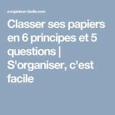 Classer ses papiers en 6 principes et 5 questions | S'organiser, c'est facile