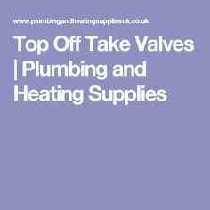 Top Off Take Valves | Plumbing and Heating Supplies