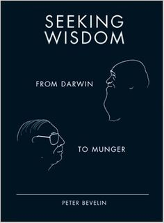 Seeking Wisdom: From Darwin to Munger, 3rd Edition by Peter Bevelin (2007) Hardcover: Peter Bevelin: 9781578644285: Books - Amazon.ca