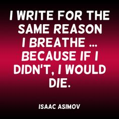 """""""I write for the same reason I breathe ... because if I didn't, I would die."""" ~Isaac Asimov Solo-E.com"""
