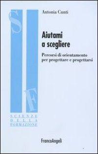Aiutami a scegliere. Percorsi di orientamento per progettare e progettarsi  è un libro di Antonia Cunti pubblicato da Franco Angeli  nella collana Scienze della formazione. Ricerche: acquista su IBS a 18.00€!