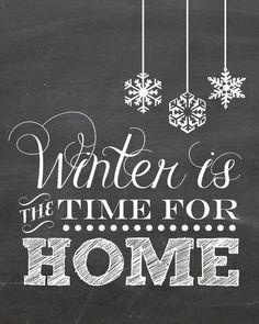 Winter is the time for home