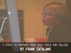 """5 Steps To Prepare Your Geek Child For College"" - A Haiku Deck created for Frank Catalano"