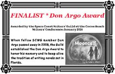 January 2014 * Cocoa Beach Writers' Conference the Space Coast Writers' Guild selected MOONCALF as one of the five finalists for the Don Argo Award!!!