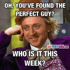 Willy Wonka Memes: Oh You've Found The Perfect Guy? - NoWayGirl