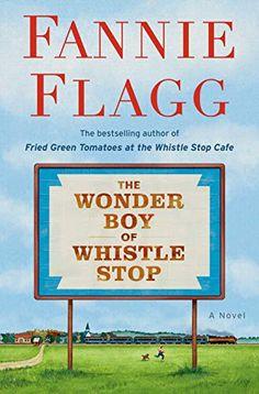 The Wonder Boy of Whistle Stop: A Novel by Fannie Flagg Book Club Books, New Books, Good Books, The Book, Books To Read, Book Lists, Fannie Flagg, Best Screenplay, Wonder Boys
