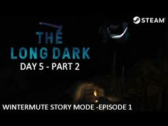 The Long Dark - Wintermute Story Mode - Episode 1 - Day 5 - Part 2 (Comm...