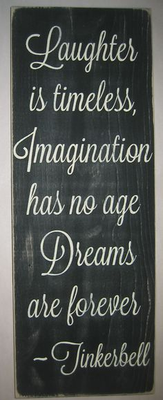 Laughter is Timeless, Imagination has no age, Dreams are forever-Tinkerbell,  Children, Nursery Sign/Decor. $35.00, via Etsy.