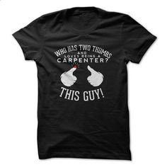 Who Has Two Thumbs And Loves Being a Carpenter? This Gu - #funny tee #blue sweater. I WANT THIS => https://www.sunfrog.com/LifeStyle/Who-Has-Two-Thumbs-And-Loves-Being-a-Carpenter-This-Guy.html?68278