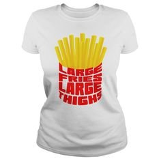 LARGE FRIES LARGE THIGHS