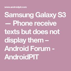 Samsung Galaxy S3 — Phone receive texts but does not display them – Android Forum - AndroidPIT