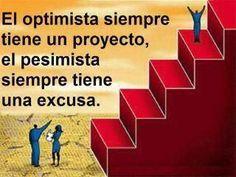 El optimista siempre tiene un proyecto, el pesimista siempre tiene una excusa