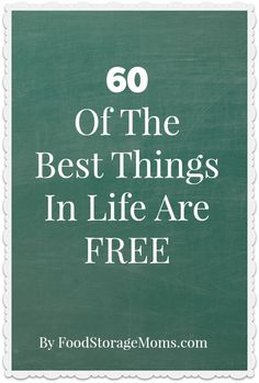 60 Of The Best Things In Life Are Free-Do Not Miss These | via www.foodstoragemoms.com