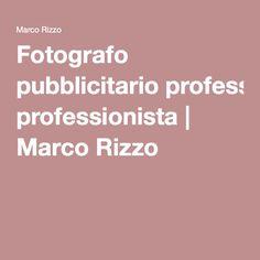Fotografo pubblicitario professionista | Marco Rizzo