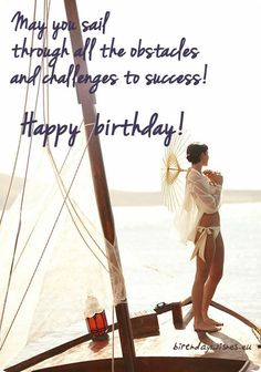 May you sail through all the obstacles and challenges to success. Happy birthday to you!