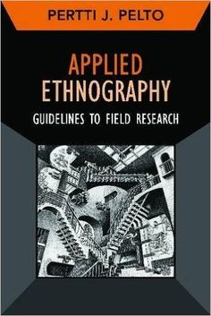 Applied Ethnography, Guidelines for Field Research by Pertti J. Pelto...