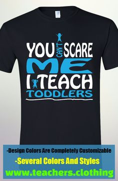 You Can't Scare Me - I Teach Toddlers! Athletic Fit Shirt. Available in 26 color and sizes S-3XL. Design Colors Are Completely Cusotmizable As Well. Create This Design With You School Colors Or Put Your Own Twist On This Design!
