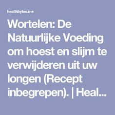 Wortelen: De Natuurlijke Voeding om hoest en slijm te verwijderen uit uw longen (Recept inbegrepen).   Health Bytes