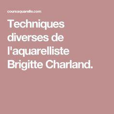 Techniques diverses de l'aquarelliste Brigitte Charland.