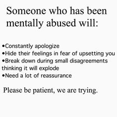 I have something to say about this. Mental abuse doesn't have to come from an outside source. You can mentally abuse yourself and not even know it...be gentle about yourself