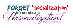 Forget Socialization, Let's Talk About Personalization | Hip Homeschool Moms