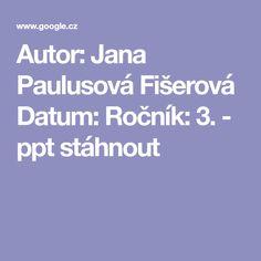 Autor: Jana Paulusová Fišerová Datum: Ročník: 3. - ppt stáhnout Author
