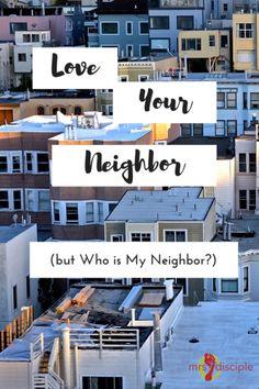 Love Your Neighbor (but Who is My Neighbor?)