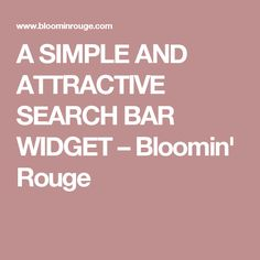 A SIMPLE AND ATTRACTIVE SEARCH BAR WIDGET – Bloomin' Rouge