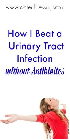 How I Beat a Urinary Tract Infection without Antibiotics